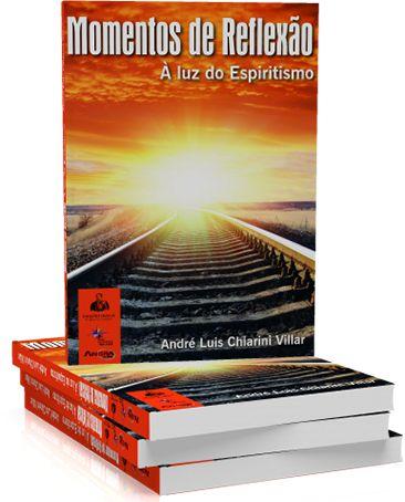 Momentos de Reflexão À Luz do Espiritismo - André Luis Chiarini Villar