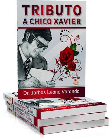 Tributo a Chico Xavier - Dr. Jarbas Leone Varanda