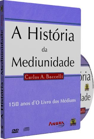A História da Mediunidade - Carlos A. Baccelli