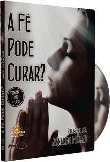 A Fé Pode Curar? - Agnaldo Paviani