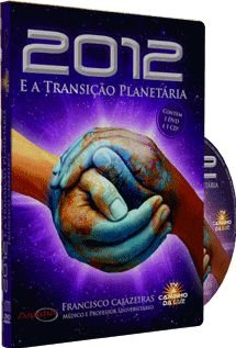 2012 e a Transição Planetária - Francisco Cajazeiras