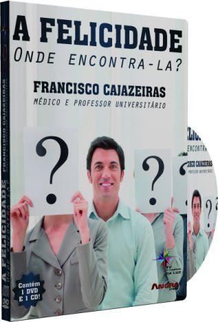 Felicidade, Onde Encontra-la? - Francisco Cajazeiras