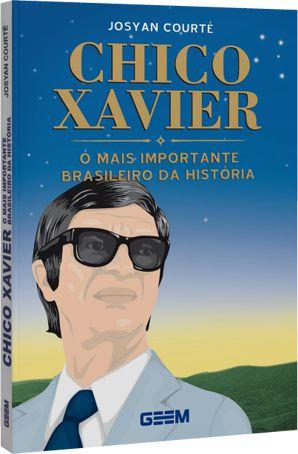 Chico Xavier - O Mais Importante Brasileiro da História - Josyan Courté