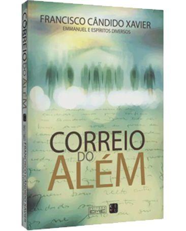 Correio do Além - Francisco Cândido Xavier - Emmanuel | Espíritos Diversos