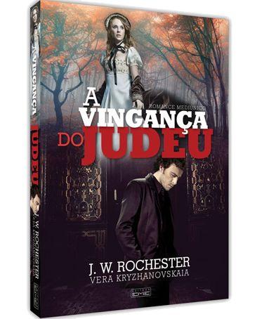 A Vingança do Judeu - J.W. Rochester - Vera Kryzhanovskaia (Romance Mediúnico)
