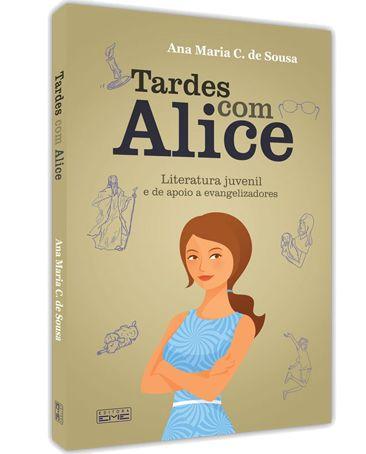 Tardes com Alice - Ana Maria Couto de Sousa | Literatura juvenil e de apoio a evangelizadores
