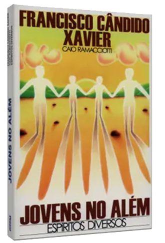 Jovens do Além - Francisco Cândido Xavier - Caio Ramaciotti | Espíritos Diversos