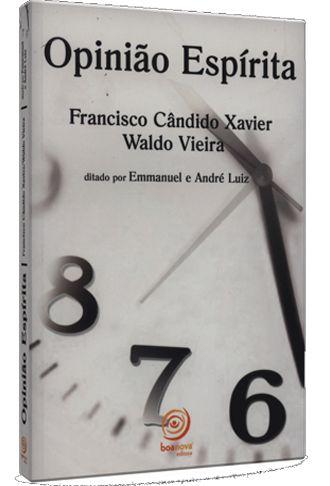 Opinião Espírita - Francisco Cândido Xavier - Waldo Vieira | Emmanuel e André Luiz