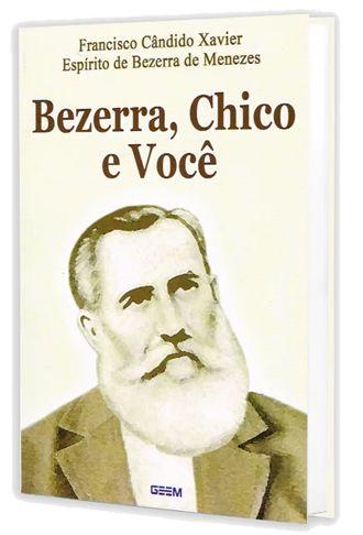 Bezerra, Chico e Você - Francisco Cândido Xavier | Bezerra de Menezes