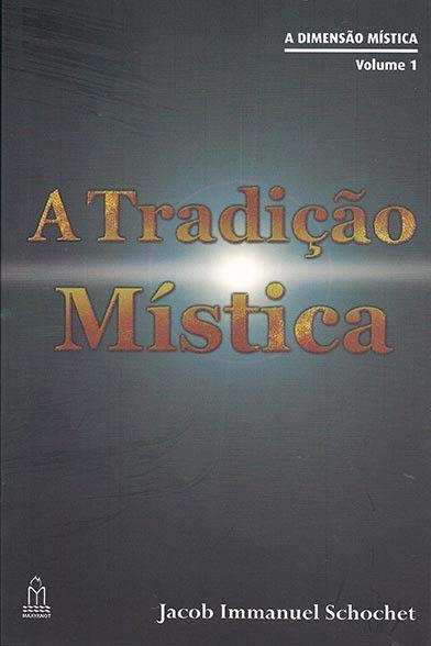 A Tradição Mística: a Dimensão Mística - vol 1