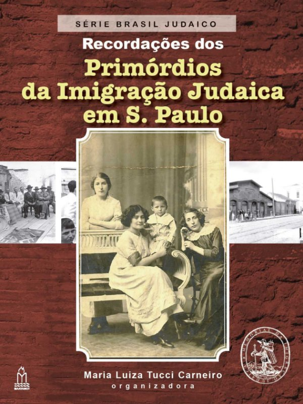 Recordações dos Primórdios da Imigração Judaica em S. Paulo: recordações (Série Brasil Judaico)