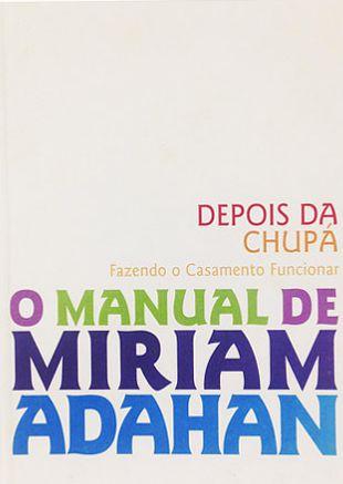 Depois da Chupá - fazendo o casamento funcionar (O Manual de Miriam Adaham)