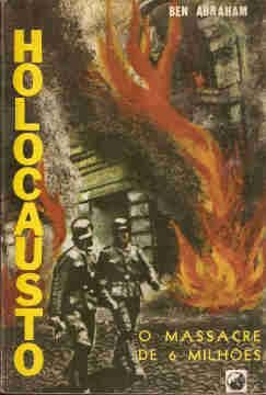 HOLOCAUSTO - o massacre de 6 milhões - autor BEN ABRAHAM