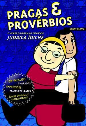 Pragas e Provérbios O Humor e a ironia da sabedoria Judaica Ídiche   *