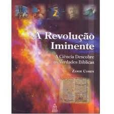 A Revolução Iminente - A Ciência descobre as Verdades Bíblicas