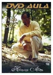DVD Tudo Sobre Sax Hilquias Alves