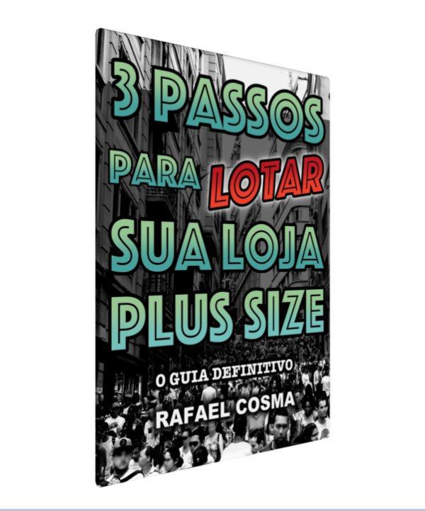 E-BOOK - 3 Passos para LOTAR sua loja Plus Size - Rafael COSMA