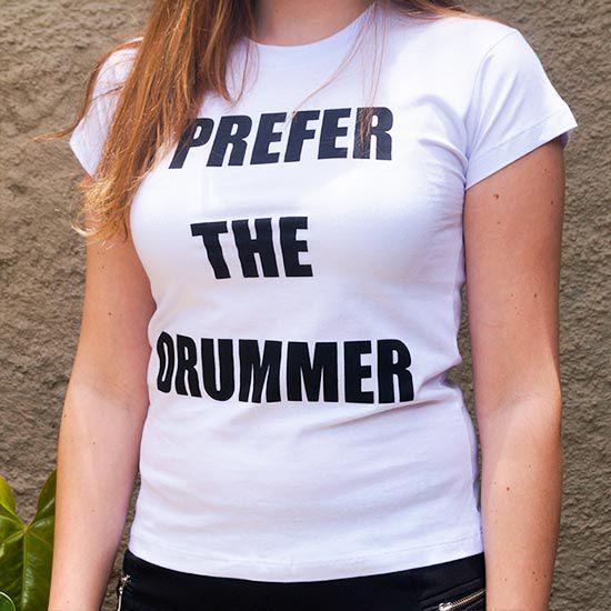 Baby Look I Preffer The Drummer