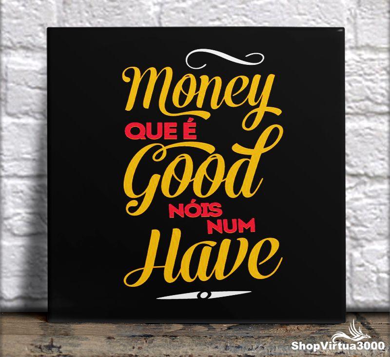 Azulejo Ultra Brilho 15x15cm / 20x20cm Personalizado Money Que é Good Nóis Num Have (AL2002 - AL2004) - 01 Unidade