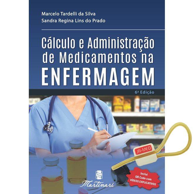 Cálculo e Administração de Medicamentos na Enfermagem - 6ª Edição - Editora Martinari