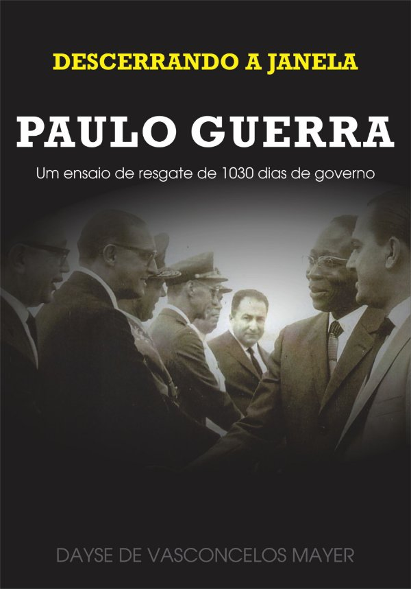 LIVRO DESCERRANDO A JANELA - PAULO GUERRA - UM ENSAIO DE RESGATE DE 1030 DIAS DE GOVERNO