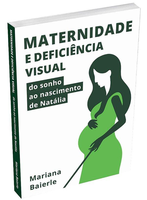 PRÉ-VENDA LIVRO MATERNIDADE E DEFICIENCIA VISUAL - DO SONHO AO NASCIMENTO DE NATALIA