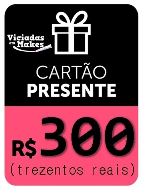 CARTÃO PRESENTE 300 REAIS