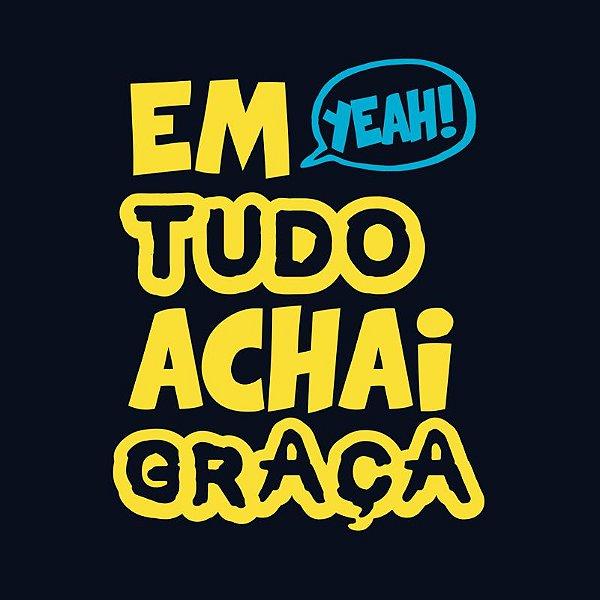 CAMISETA - EM TUDO ACHAI GRAÇA