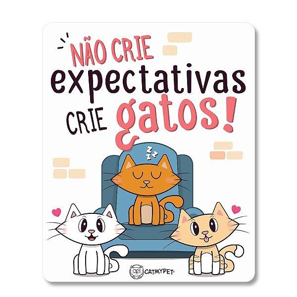 Placa Decorativa - Não crie expectativas, crie gatos!