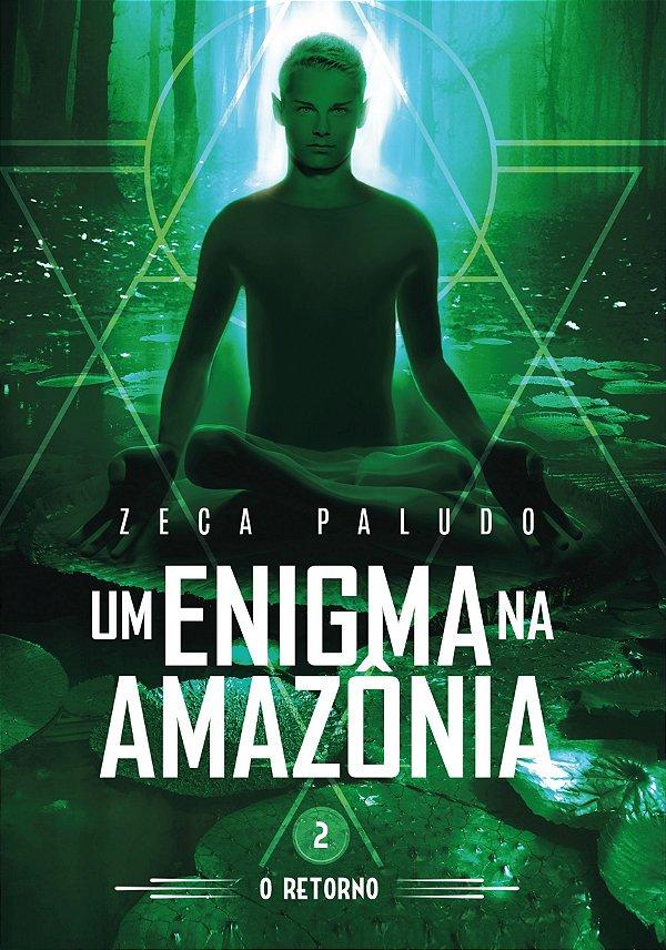 UM ENIGMA NA AMAZONIA/O retorno  (livro II)