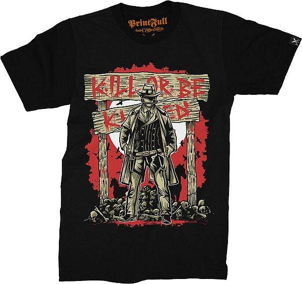 Camiseta Printfull Kill Or Be Killed