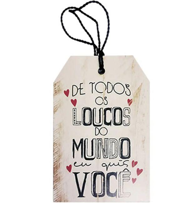 Tag Decorativa MDF De Todos Os Loucos... - LitoArte - Rizzo Embalagens