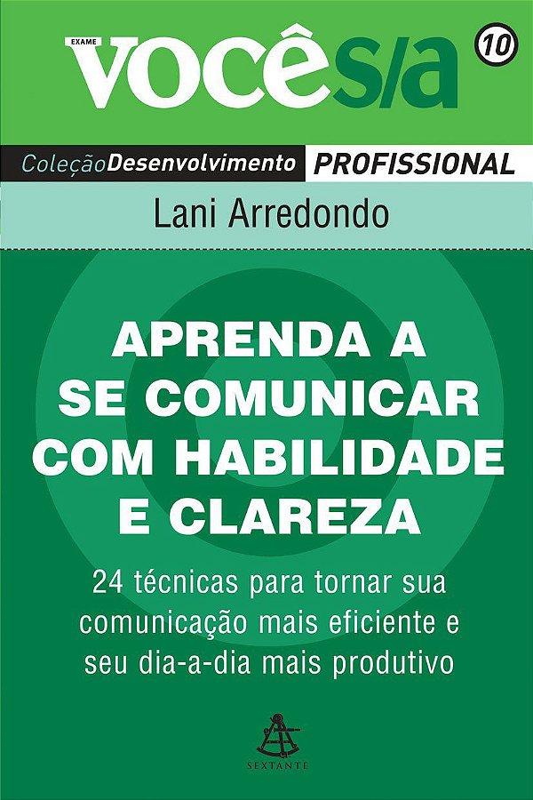 Aprenda a Se Comunicar com Habilidade e Clareza - Coleção Você S/A