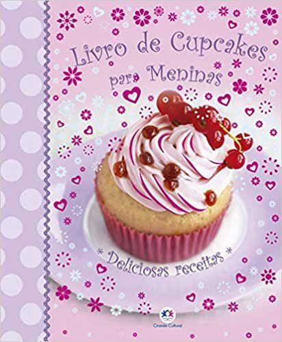 Livro de cupcakes para meninas: Deliciosas receitas