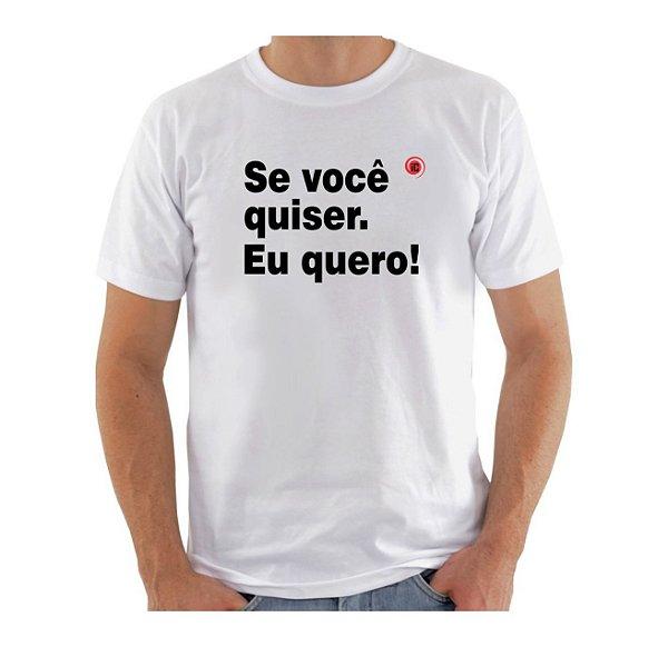 Camiseta Manga Curta iCuston SE VOCÊ QUISER. EU QUERO!