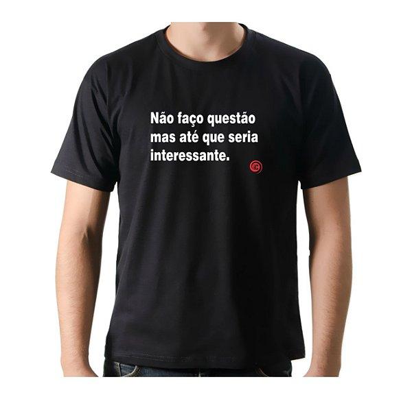 Camiseta Manga Curta iCuston NÃO FAÇO QUESTÃO MAS ATÉ QUE SERIA INTERESSANTE