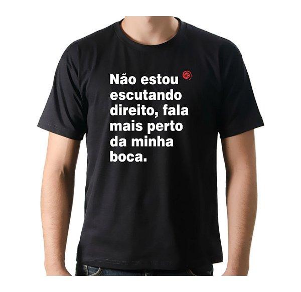 Camiseta Manga Curta iCuston NÃO ESTOU ESCUTANDO DIREITO, FALA MAIS PERTO DA MINHA BOCA