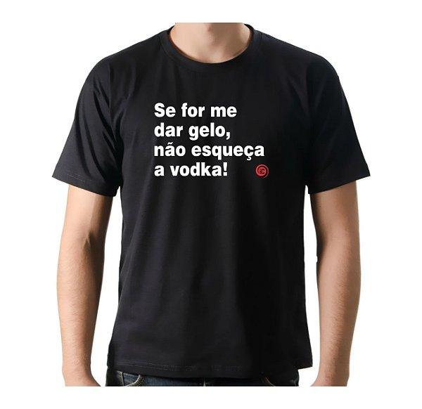 Camiseta Manga Curta iCuston SE FOR PARA ME DAR GELO, NÃO ESQUEÇA A VODKA!