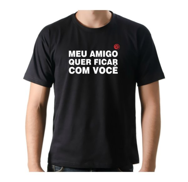 Camiseta Manga Curta iCuston MEU AMIGO QUER FICAR COM VOCÊ