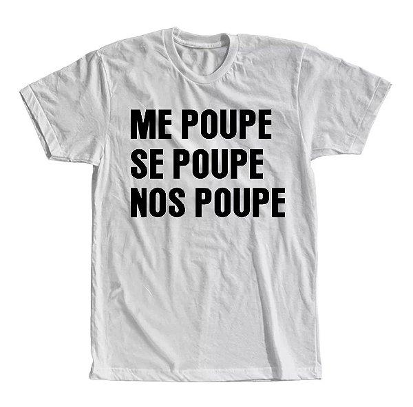 Camiseta Me Poupe Se Poupe Nos Poupe