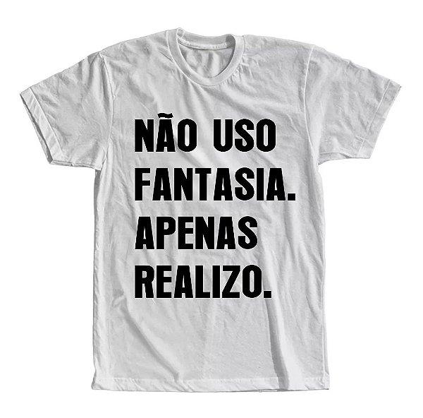 Camiseta Não Uso Fantasia, Apenas Realizo