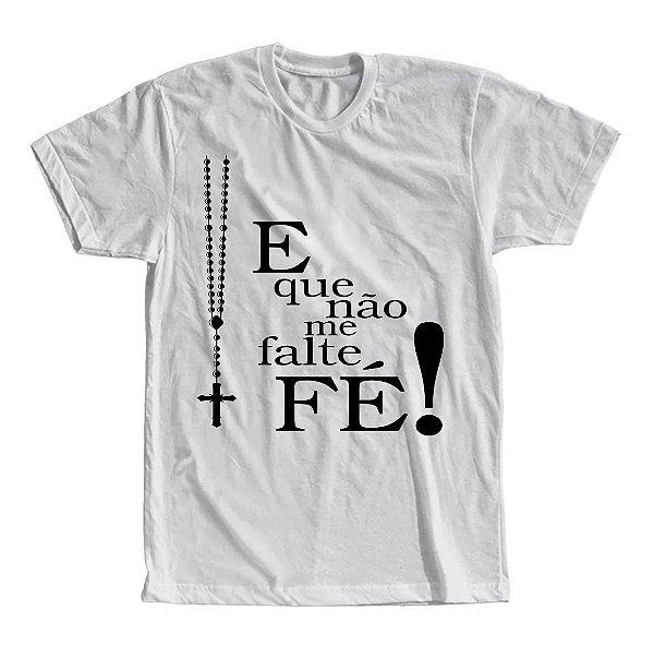 Camiseta E Que Não Me Falte Fe!