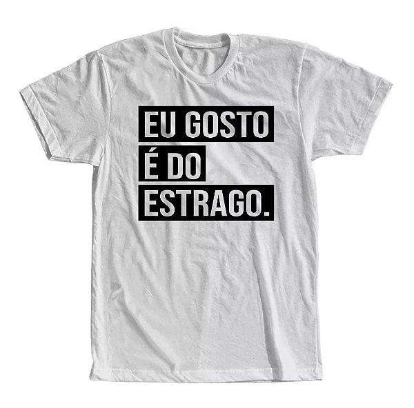 Camiseta Eu Gosto é do Estrago