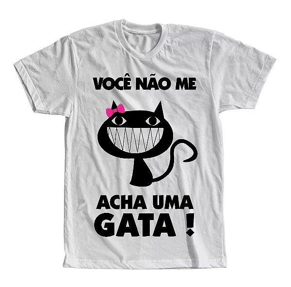 Camiseta Você Não Me Acha Uma Gata!