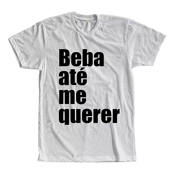 Camiseta Beba Até Me Querer