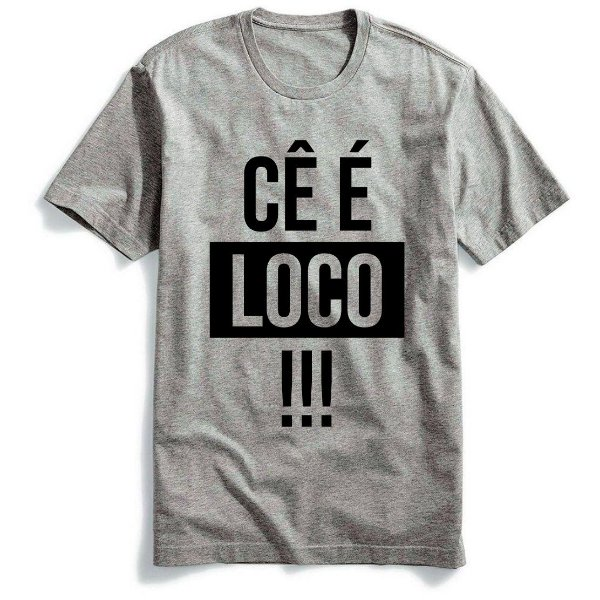 Camiseta CÊ é Loco!!!
