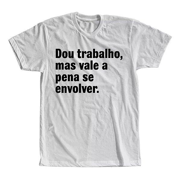 Camiseta Dou Trabalho, Mas Vale a Pena Se Envolver