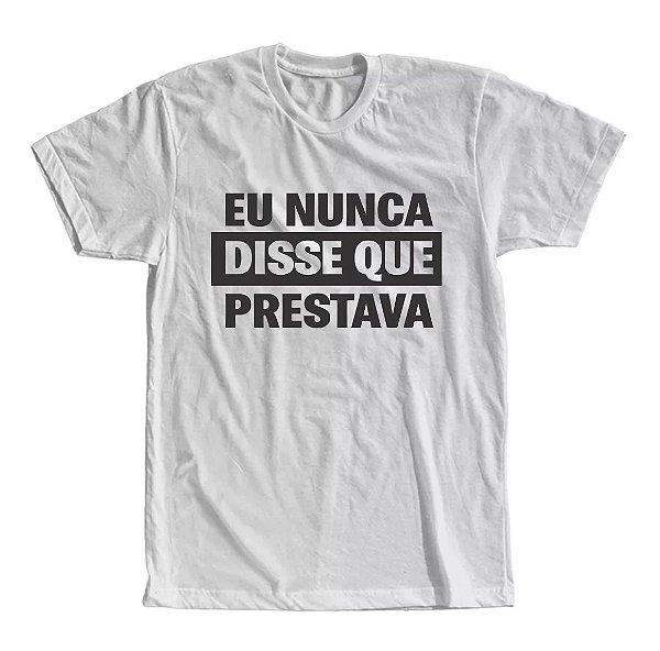Camiseta Eu Nunca Disse Que Prestava