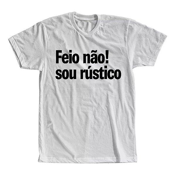 Camiseta Feio Não! Sou Rústico