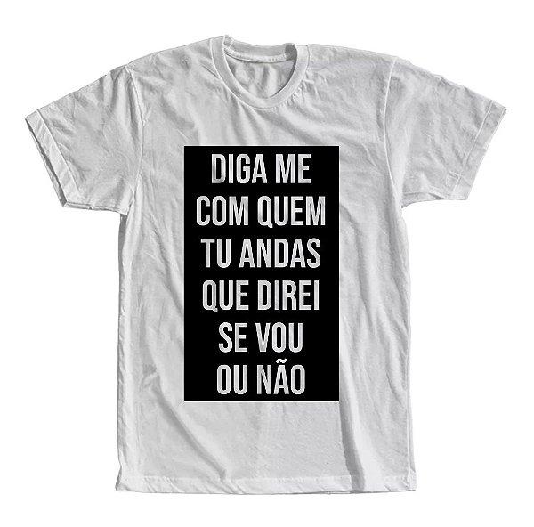 Camiseta Diga Me Com Quem tu Andas Que Direi Se Vou ou Não